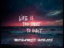 Life Is Too Short | Mohamed Hoblos