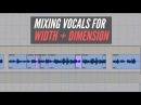 Mixing Vocals For Width And Dimension -