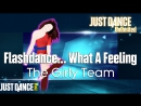 Just Dance Unlimited | Flashdance... What A Feeling - The Girly Team | Just Dance 2014