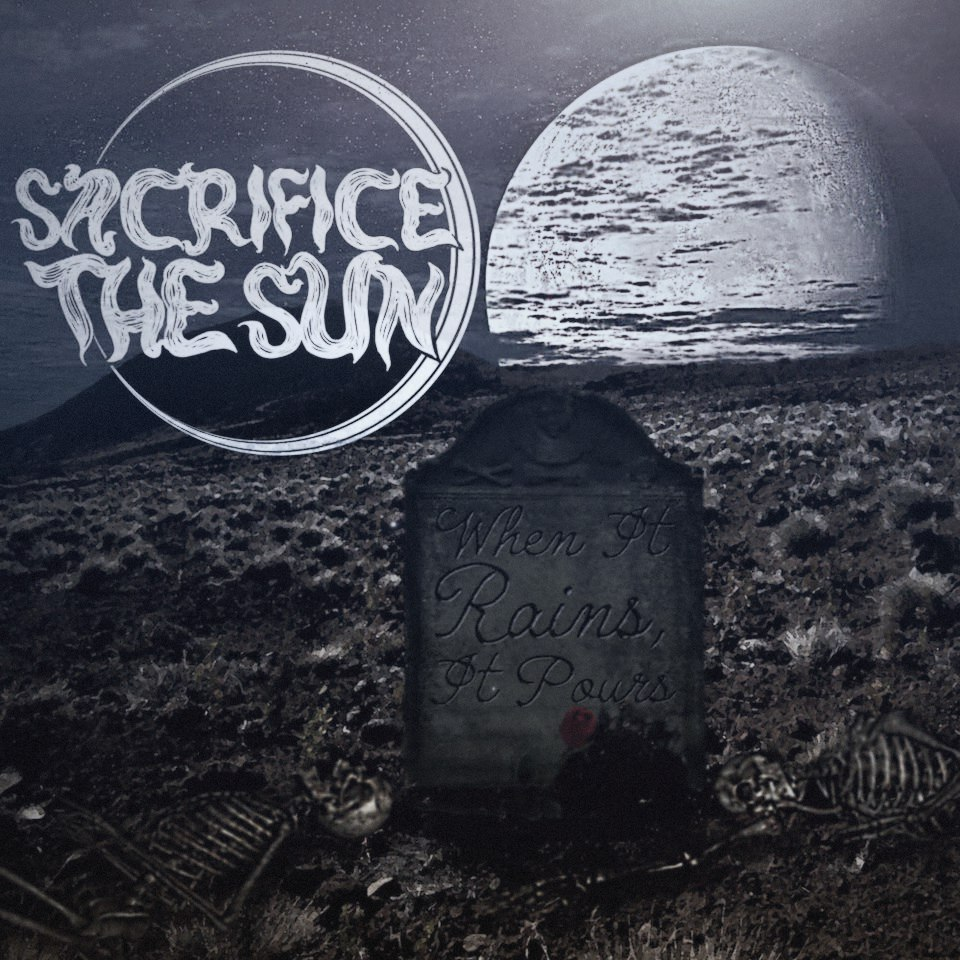 Sacrifice The Sun - When It Rains, It Pours [EP] (2017)