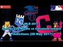 MLB The Show 17 Kansas City Royals vs Cleveland Indians Predictions #MLB2017 (28 May 2017)
