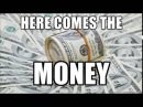 Here comes the money [SOUND EFFECT]