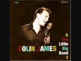 I Want You To Be My Baby - Colin James and the Little Big Band