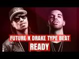 Future feat. Drake - Ready Type Beat 2017