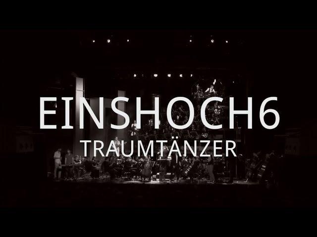EINSHOCH6 LIVE. TRAUMTÄNZER