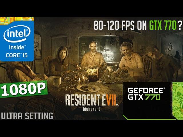Resident Evil 7 | GTX 770 i5-3570K | 1080P | Ultra Setting 100 FPS.