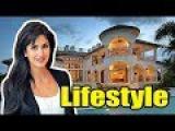Indian Actress Katrina Kaif Lifestyle,Family,House,Net worth