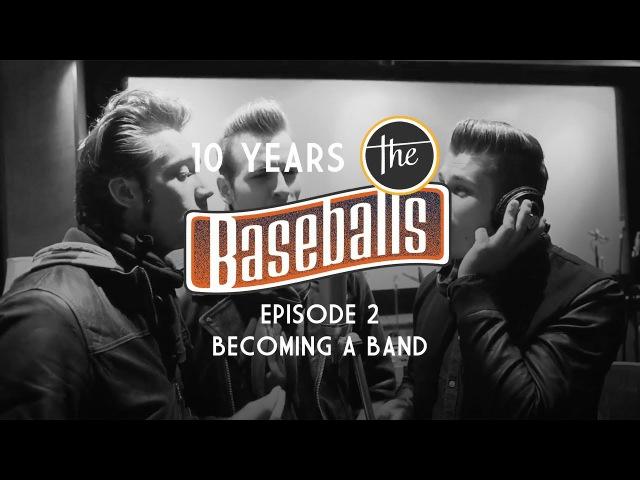 The Baseballs - 10 Years History Episode 2 - Becoming a band