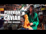 Peruvian Caviar and other Superfoods