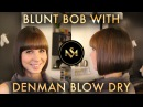 Blunt Bob with Denman Blow Dry