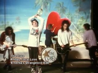 The Cure - Friday I'm In Love (E-nertia's Extended Strangelove Edit)