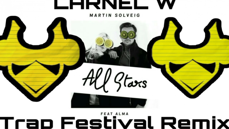 Martin Solveig feat ALMA - All Stars (LARNEL W Trap Festival Remix)