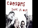 Jerk It Out - Caesars aka that one song you don't know the name of