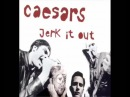 Jerk It Out Caesars aka that one song you don't know the name of