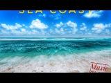 Sea coast   Морское побережье  Музыка для души
