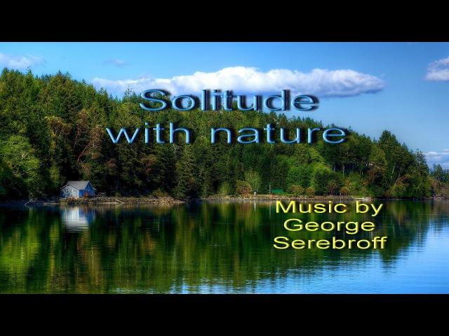 Solitude with nature уединение с природой красивые пейзажи леса, речки