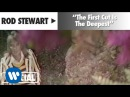 Rod Stewart - The First Cut Is The Deepest (Official Music Video)