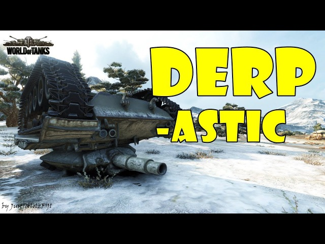 World of Tanks - Funny Moments | DERP-astic!