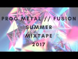 Progressive Metal Fusion Summer 2017 Mixtape Playlist