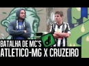 ATLETICO-MG Vs CRUZEIRO - BATALHA DE RAP - DESIMPEDIDOS