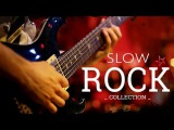 Top 50 Best Slow Rock Songs All Time  Top Hits Slow Rock 80's - 90's