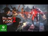 Killing Floor 2: Xbox One - Релизный Трейлер
