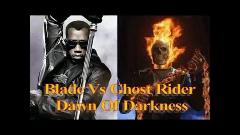 Blade Vs Ghost Rider Dawn of Darkness-Trailer 2017 -Wesley Snipes,Nicolas Cage,Kris Kristofferson