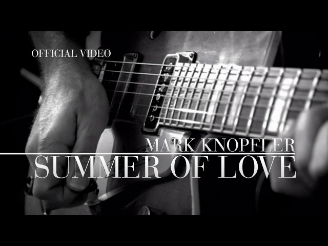 Mark Knopfler - Summer Of Love (Promo Video) OFFICIAL