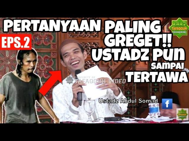 Paling Kocak Tanya Jawab Terlucu Ustadz Abdul Somad Pun Tertawa Eps2