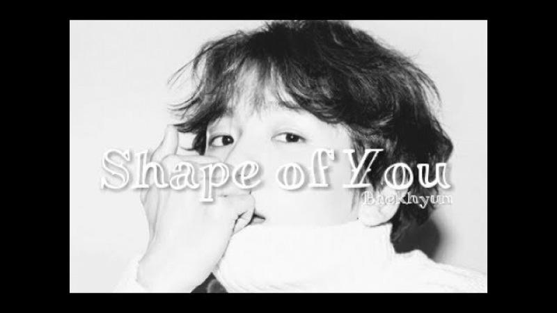 [FMV] Shape of You - Baekhyun EXO