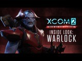 XCOM 2: War of the Chosen - Inside Look: The Warlock