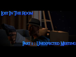 Lost In The Room Part 1 : Unexpected Meeting