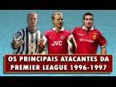 39 - Os Principais Atacantes da Premier League 1996/1997