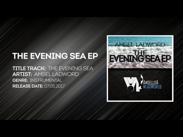 Amsel Ladword - The evening sea (AUDIO)