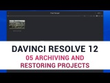 DaVinci Resolve 12 - 05 Archiving and Restoring Projects