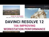DaVinci Resolve 12 - 10a Improving Workstation Performance