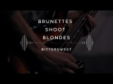 Brunettes Shoot Blondes Bittersweet (Stage 13)