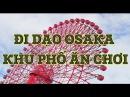 Cuộc Sống Nhật 30: Dạo quanh Osaka Umeda - Khu Phố Ăn Chơi Hàng Đầu Thế Giới