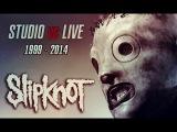 SLIPKNOT - STUDIO VS LIVE | 1999 - 2014