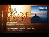 Pedro Del Mar, Blue Tente - You Left - Alexei Zakharov Chillout Mix - IbizaGrooveSession