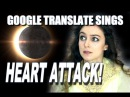 Google Translate Sings Total Eclipse of the Heart by Bonnie Tyler