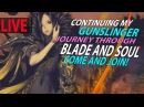 Blade And Soul - Continuing my Gunslinger Journey Through This Great Anime MMORPG! Come And Join Me!