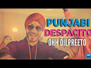 PUNJABI DESPACITO | Ohh Dilpreeto | Despacito Remix| luis Fonsi Ft. Daddy Yankee (ODF)
