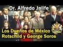 Dr. Alfredo Jalife: Los Verdaderos Dueños de México son Los Rotschild y George Soros