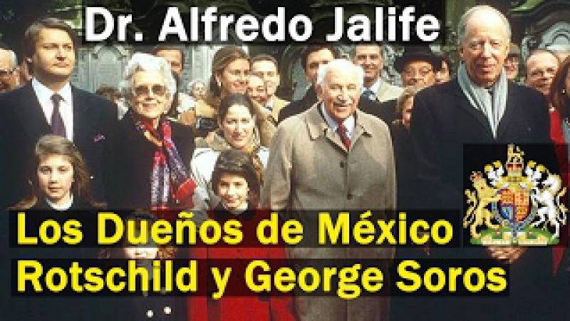 Dr. Alfredo Jalife Los Verdaderos Dueños de México son Los Rotschild y George Soros