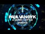 Paul van Dyk &amp James Cottle - VORTEX