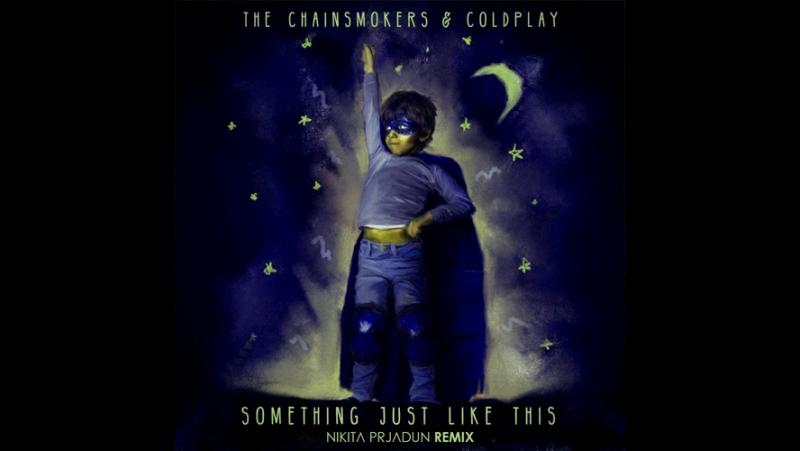 The Chainsmokers Coldplay - Something Just Like This (Nikita Prjadun Remix)
