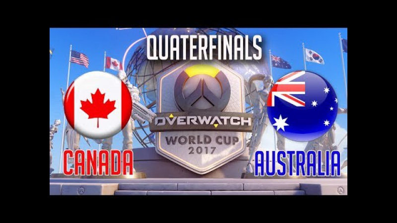 🔴 Overwatch World Cup 2017 Quaterfinals Canada vs Australia