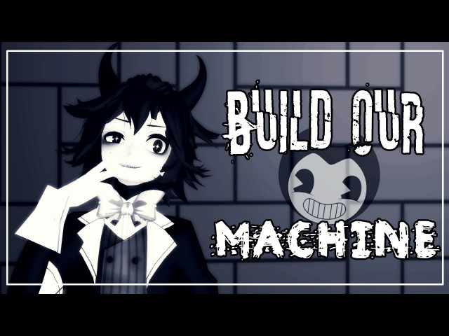 『ƁENDY ᴀɴᴅ ᴛʜᴇ INK MACHINE • MMÐ』Build Our Machine「Sᴇɪᴢᴜʀᴇ Wᴀʀɴɪɴɢ」V1