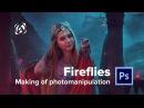 Fireflies Photo Manipulation in 4 minutes Photoshop Speed Art Video